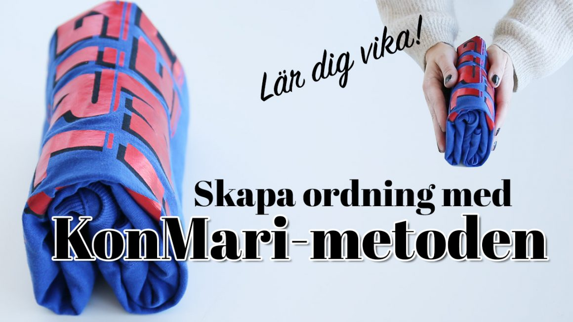 Skapa ordning med KonMari-metoden - lär dig KonMari-vikning - fixaodona.se